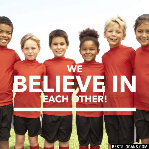 We believe in each other!