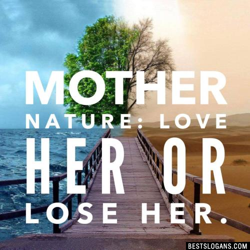 Mother Nature: Love Her or Lose Her.