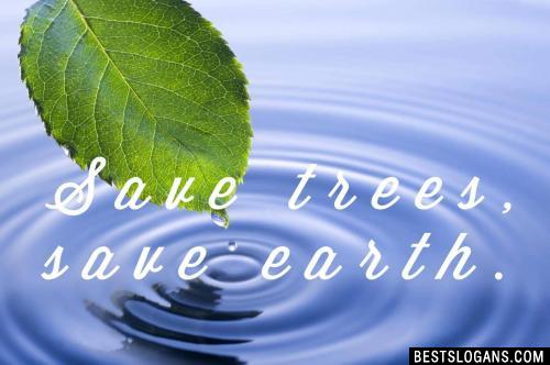 Save trees, save earth.