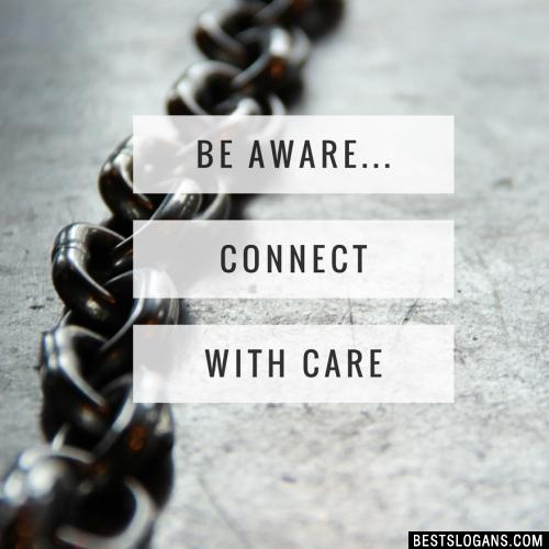 Be aware... Connect with care.