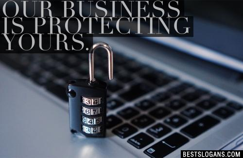 Our business is protecting yours.
