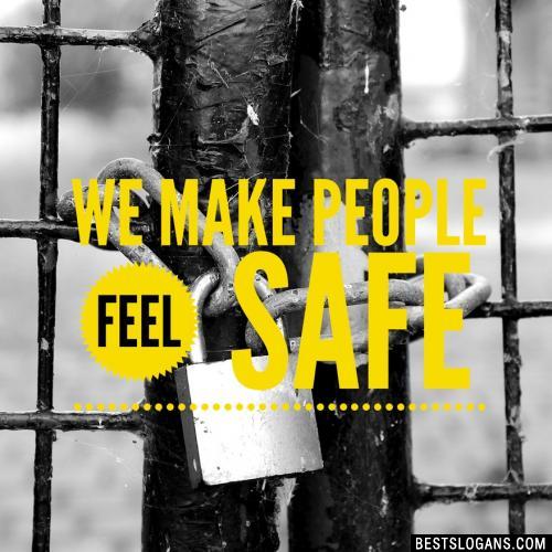 We make people feel safe.