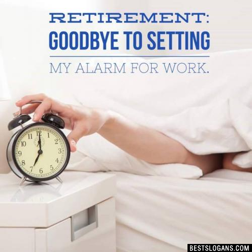 Retirement: Goodbye to setting my alarm for work.