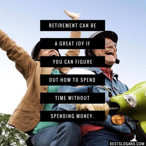 Retirement can be a great joy if you can figure out how to spend time without spending money.