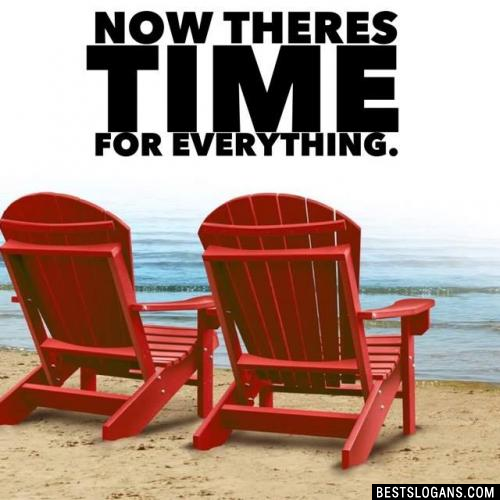 Now Theres Time For Everything.
