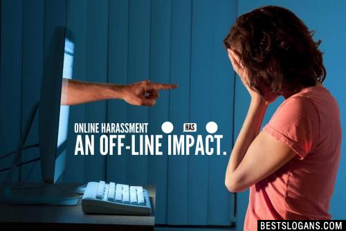 Online harassment has an off-line impact.