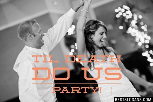 Til death do us party!