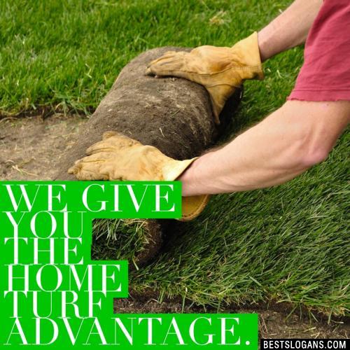 We give you the home turf advantage.