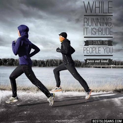 While running, it is rude to count the people you pass out loud.