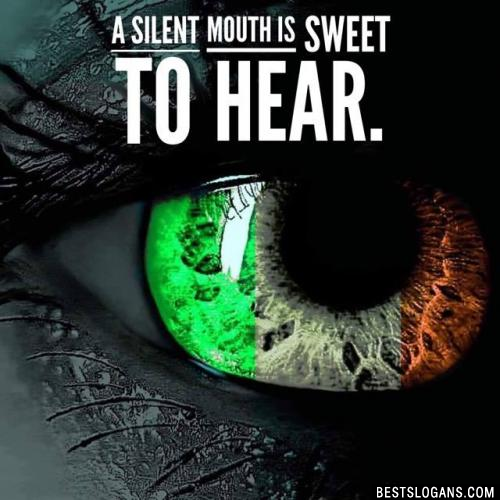 A silent mouth is sweet to hear.