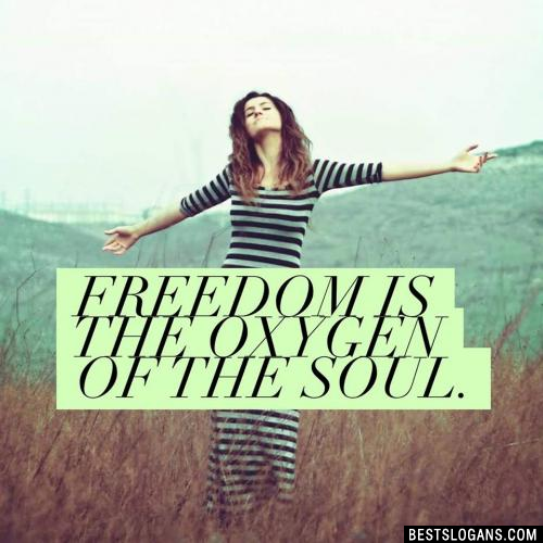 Freedom is the oxygen of the soul.