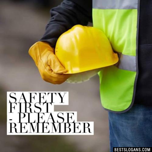 Safety first - Please remember