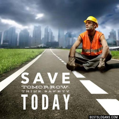 Save tomorrow. Think safety today