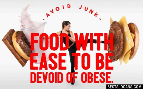 Avoid junk food with ease to be devoid of obese.