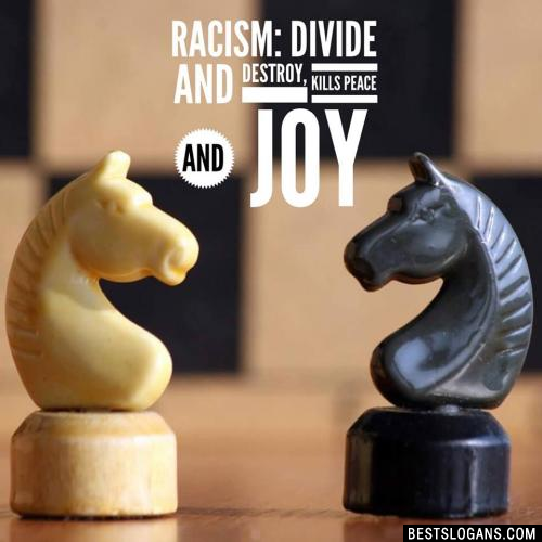Racism: Divide and Destroy, kills peace and joy