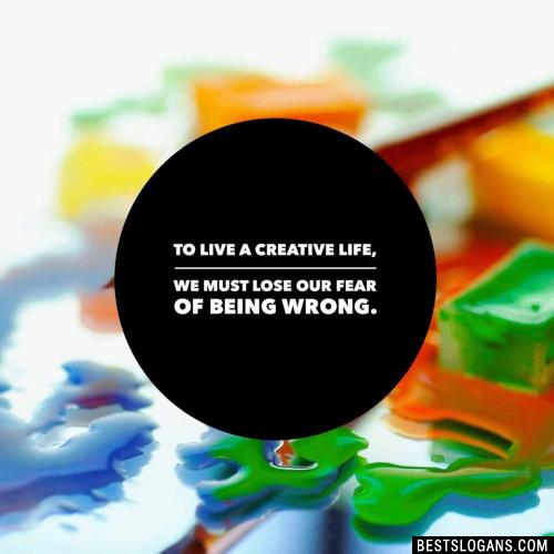 To live a creative life, we must lose our fear of being wrong.