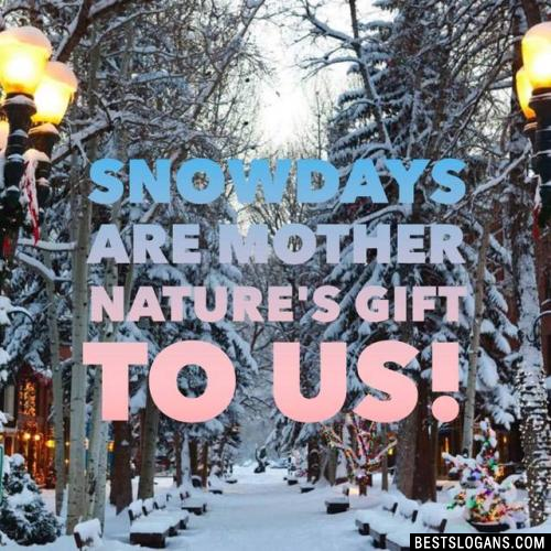 Snowdays are Mother Nature's gift to us!