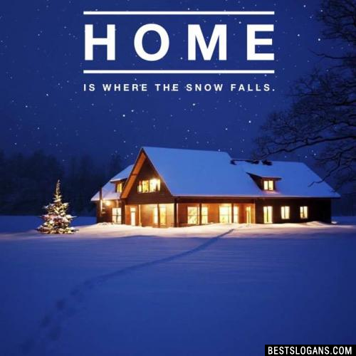 Home is where the snow falls.