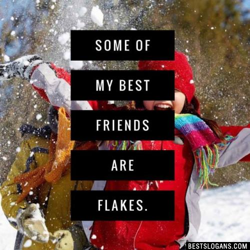 Some of my best friends are flakes.