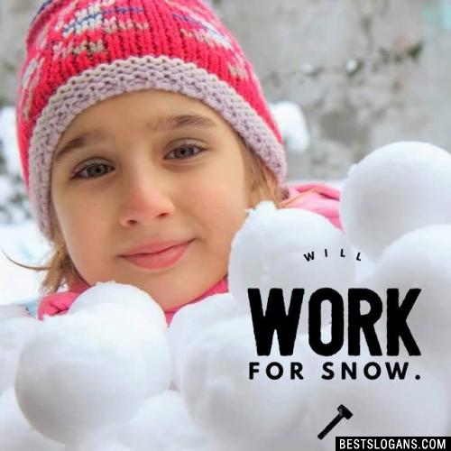 Will work for snow.