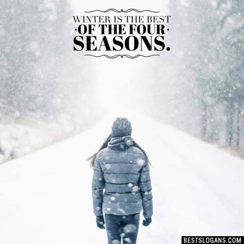 Winter is the best of the four seasons.