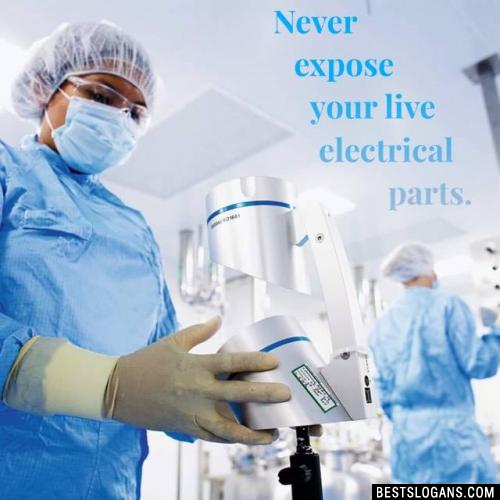 Never expose your live electrical parts.