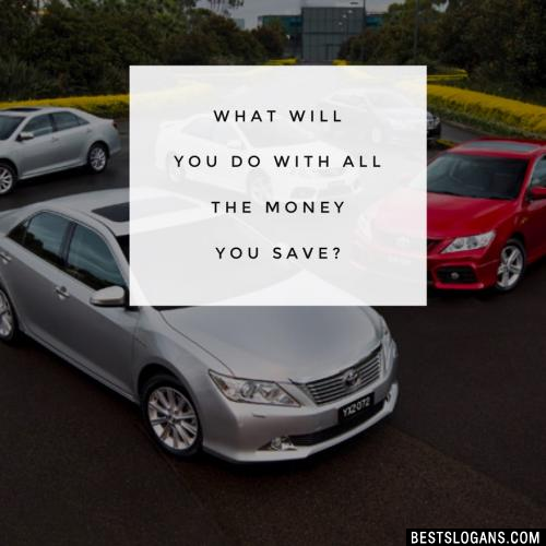 What will you do with all the money you save?
