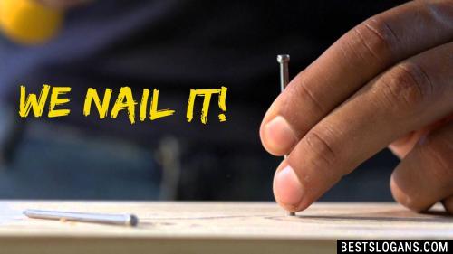 We nail it!