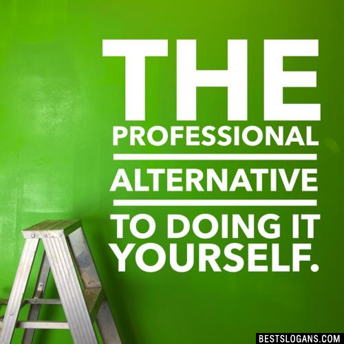 The professional alternative to doing it yourself.