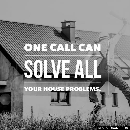 One call can solve all your house problems.