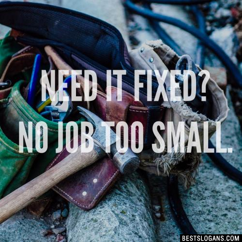 Need it fixed? No job too small.