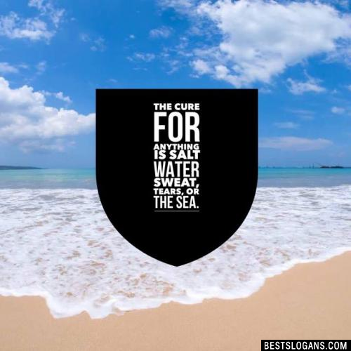 The cure for anything is salt water  sweat, tears, or the sea.