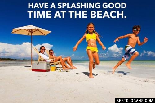 Have a splashing good time at the beach.