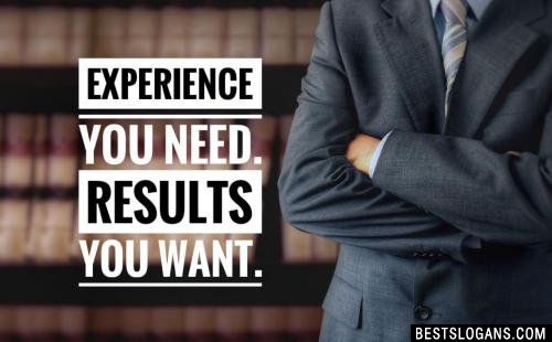 Experience you need. Results you want.