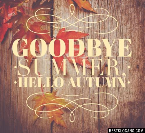 Goodbye summer, hello autumn.