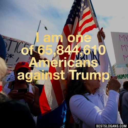 I am one of 65,844,610 Americans against Trump