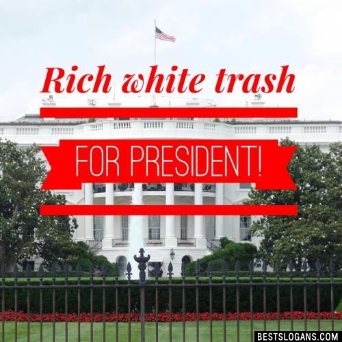 Rich White Trash For President!