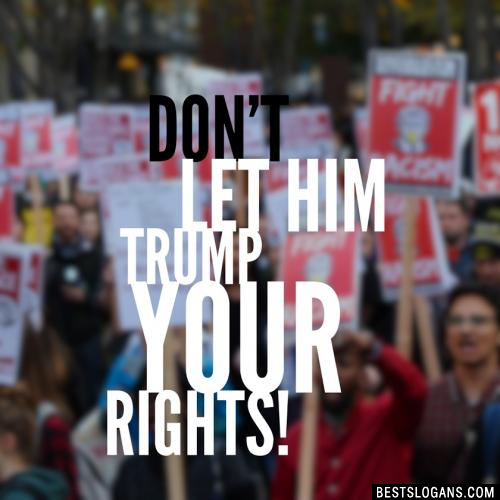 Don't let him Trump your rights!