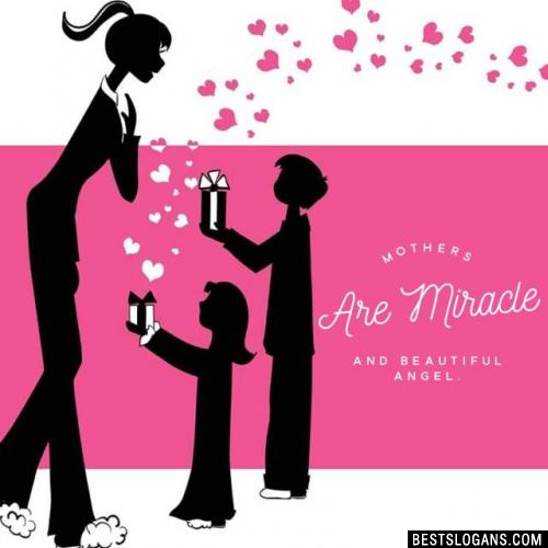 Mothers are miracle and beautiful angel.