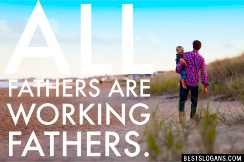 All Fathers are working Fathers
