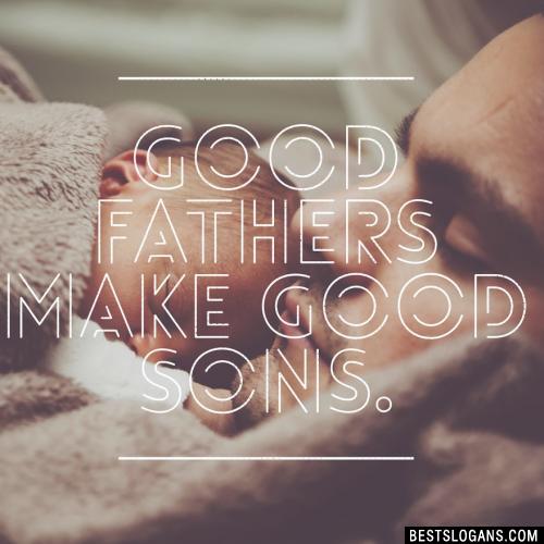 Good fathers make good sons.