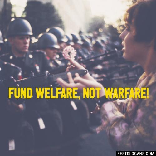 Fund welfare, not warfare!