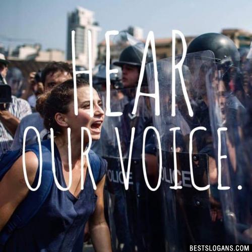 Hear our voice.
