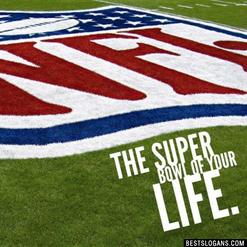The Super Bowl Of Your Life.