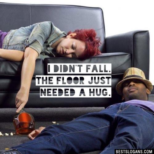 I didn't fall. The floor just needed a hug.