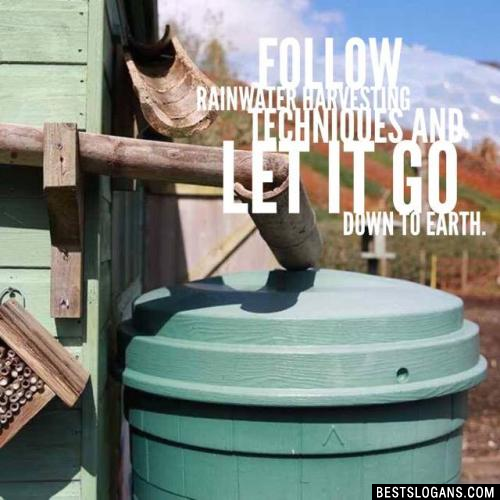Follow rainwater harvesting techniques and let it go down to earth.