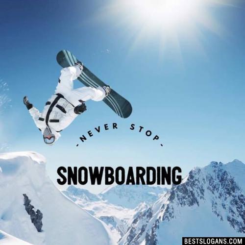 Never stop Snowboarding