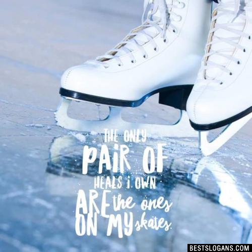 The only pair of heals I own are the ones on my skates.