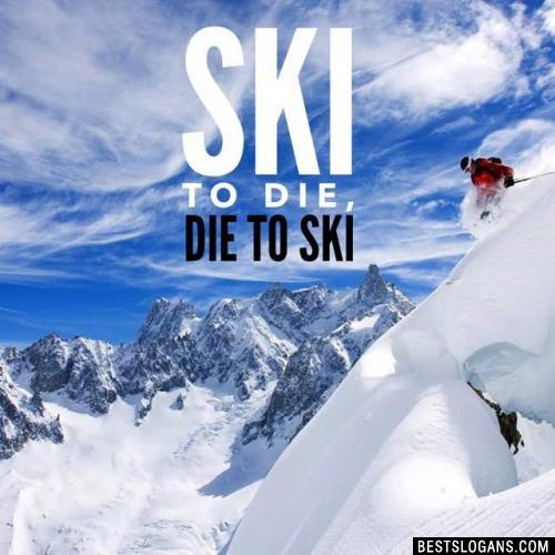 Ski to die, die to ski