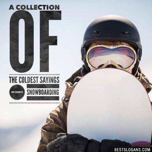 Snowboarding Slogans